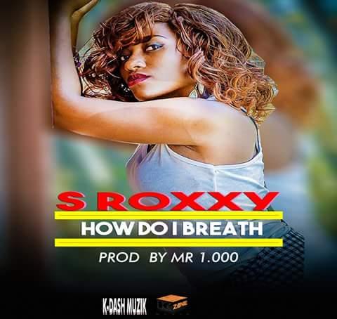 S Roxxy - How Do I Breath
