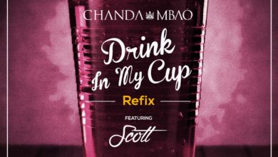 Photo of Chanda Mbao Ft Scott – Drink in My Cup – (Refix)
