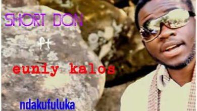 """Photo of Short Don Ft Euniy Kalos – """"Ndakufuluka"""" – (Prod. By F Henry)"""