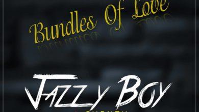 Photo of Jazzy Boy Ft. Chinzy – Bundles Of Love – (Prod. Jazzy Boy)