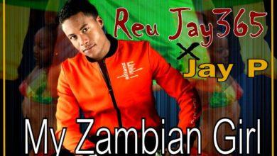 Photo of Reu Jay365 Ft. Jay P – My Zambian Girl