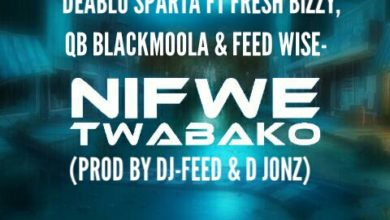 Photo of Deablo Sparta Ft. Fresh Bizzy x QB Blackmoola & Feed Wise – Nifwe Twabako
