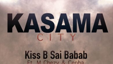 Photo of Kiss B Sai Baba Ft. M Chezy & Cepha – Kasama City