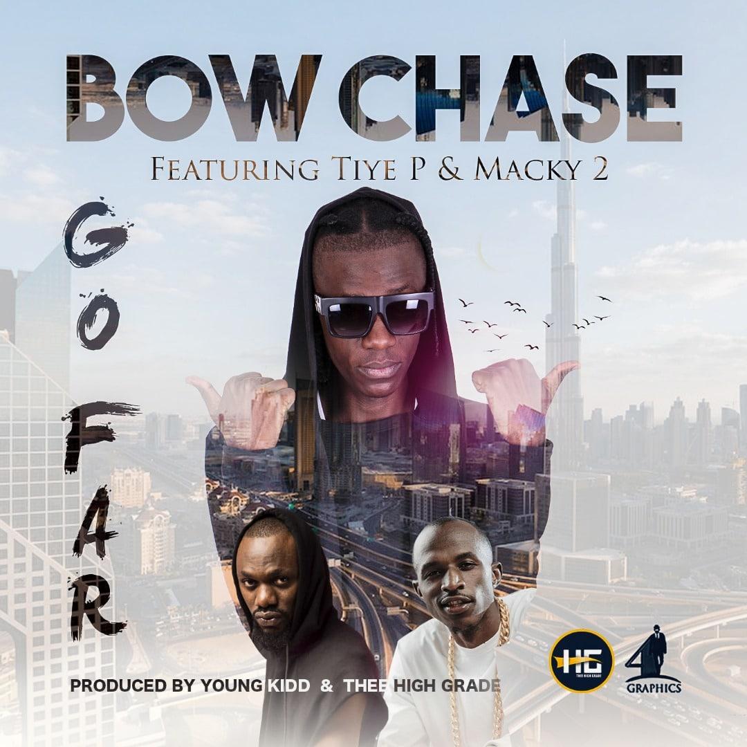Bow Chase Ft. Macky 2 Tiye P Go Far
