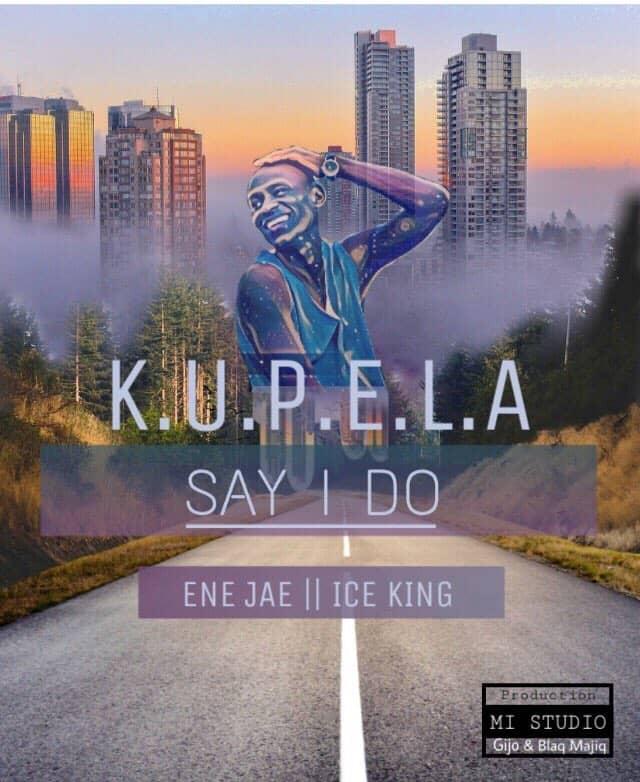Kupela Ft. Ene Jae Ice King Say I Do