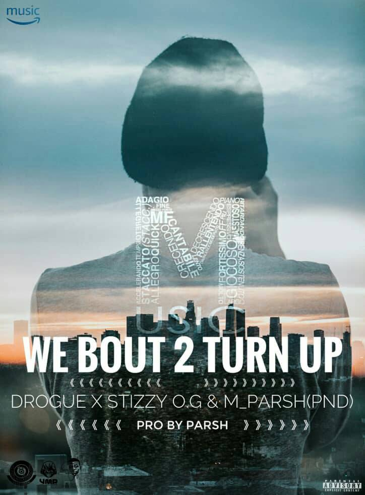 Drogue X Stizzy OG M Parsh We Bout 2 Turn Up