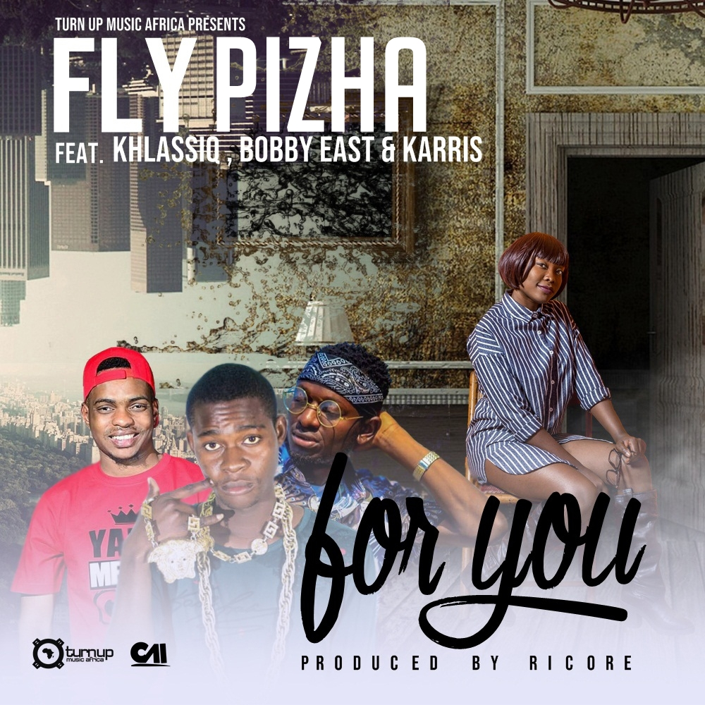Fly Pizha Ft. Khlassiq X Bobby East For You