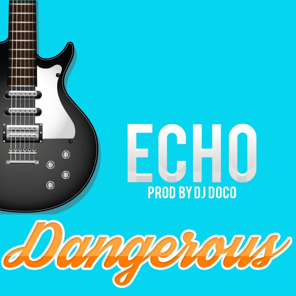 Echo Dangerous Prod. By DJ Doco