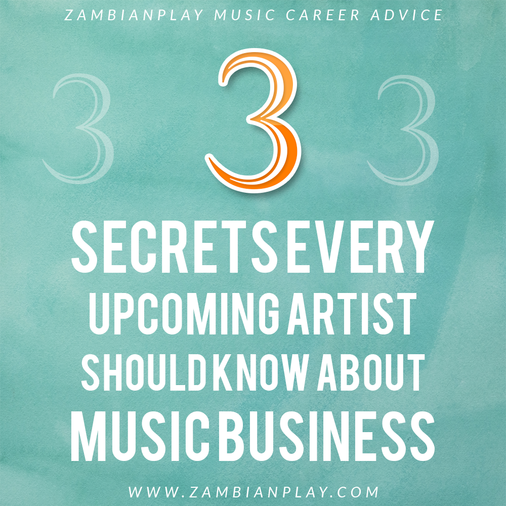 3 big secrets every upcoming artiste should know about music business