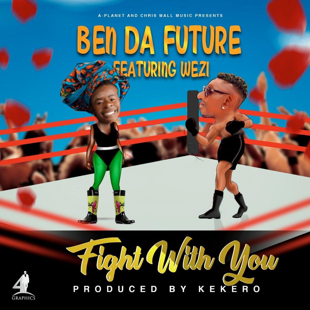 Ben Da Future Ft. Wezi Fight With You
