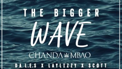 Photo of Chanda Mbao Ft. Da L.E.S, Laylizzy & Scott – The Bigger Wave