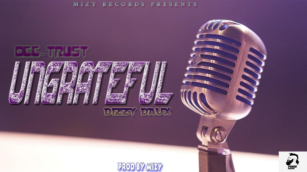 Dee Trust Ft. Dizzy Daux Ungrateful