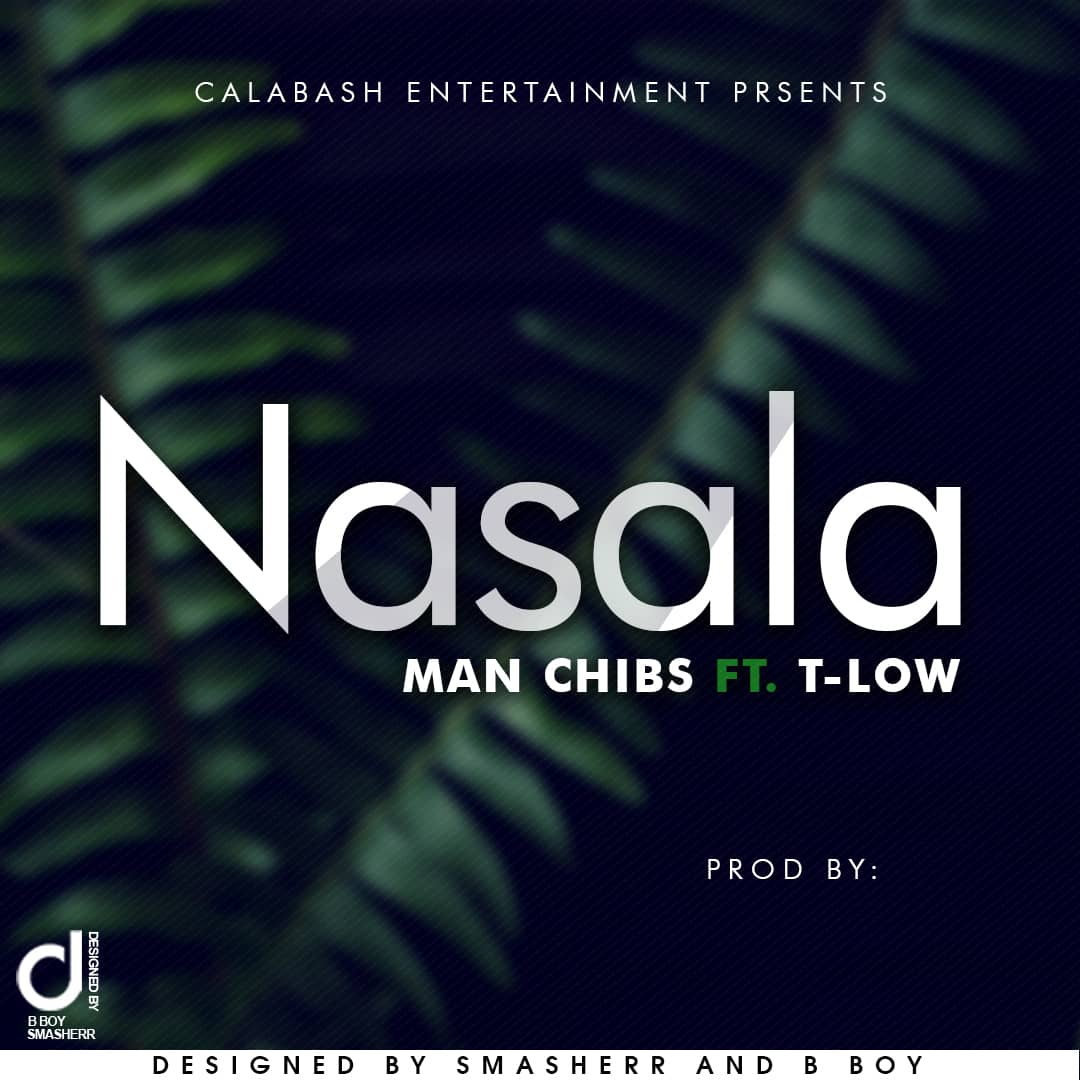 Man Chibs Ft. T Low Nasala Prod. By Allan Kay