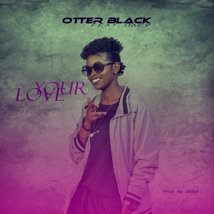 Otter Black Ft. Daev Your Love Prod. By Skillz