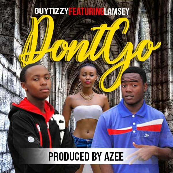GuyTizzo Ft. Lamsey Dont Go Prod. By Azee
