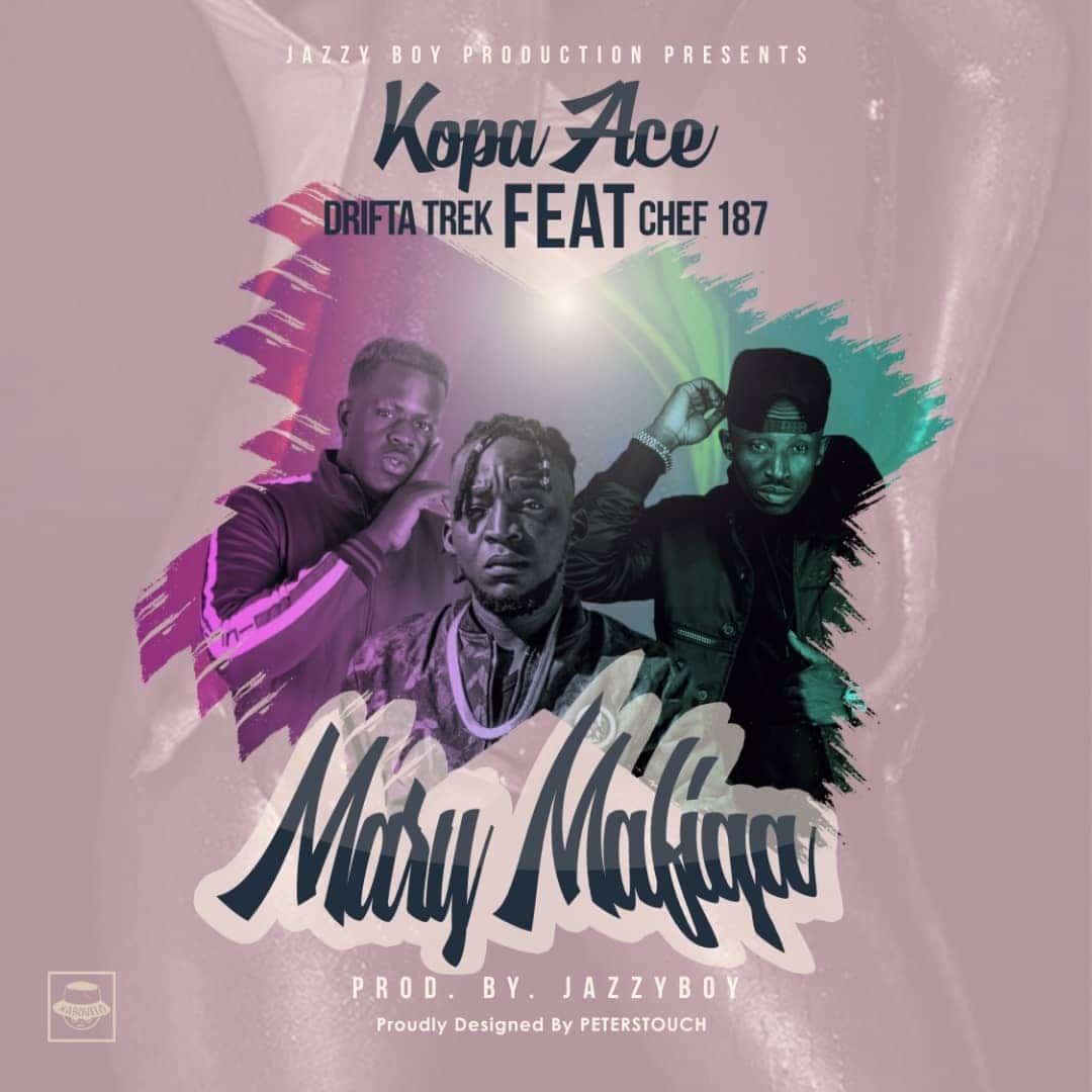 Kopa Ace Ft. Drifta Trek Chef 187 Mary Mafiga
