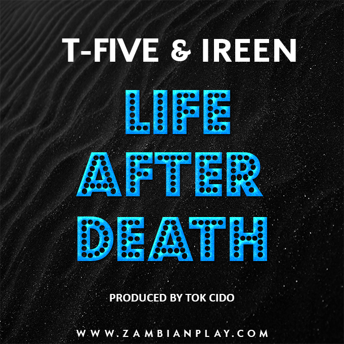 T Five Ft. Ireen Life After Death