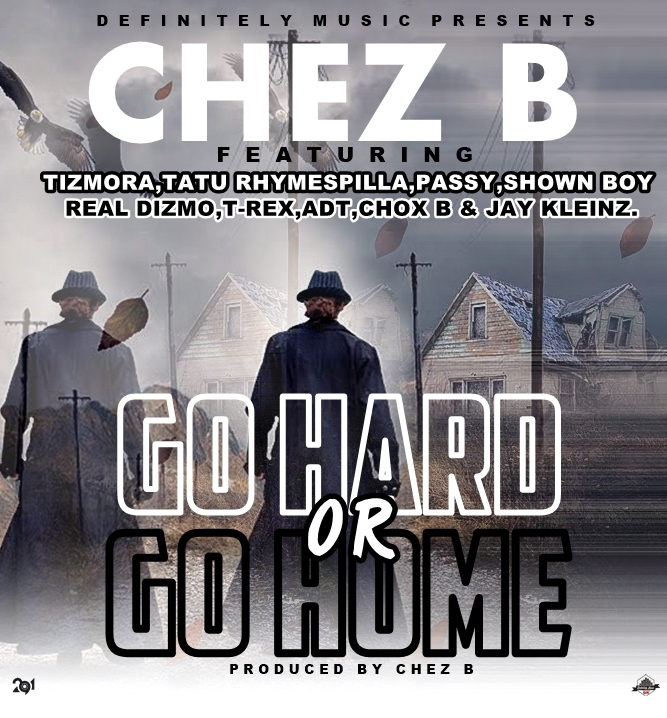 Chez B Ft. Various Artists Go Hard Or Go Home