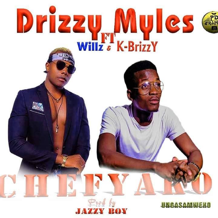 Drizzy Myles Ft. Willz K Brizzy Chefyako Prod. By Jazzy Boy