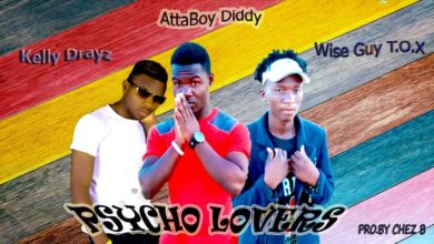 Photo of AttaBoy Diddy Ft. Kelly Drayz & Wise Guy T.O.X – Psycho Lovers