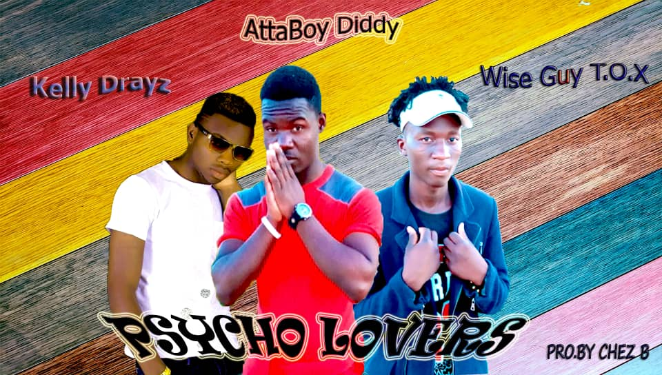 AttaBoy Diddy Ft. Kelly Drayz Wise Guy T.O.X Psycho Lovers