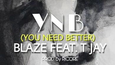 Photo of Blaze Ft. T Jay – You Need Better (Prod. By Ricore)