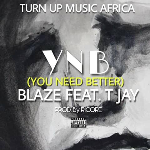 Blaze Ft. T Jay You Need Better