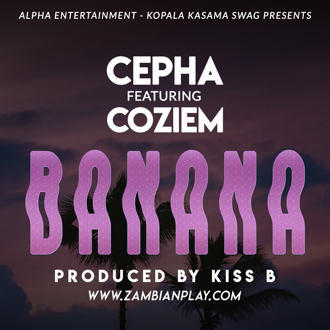 Cepha Ft. Coziem Banana Prod. By Kiss B