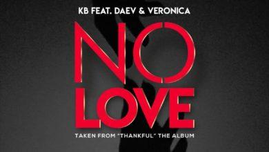 KB Ft. Daev & Veronica - No Love Mp3 Download