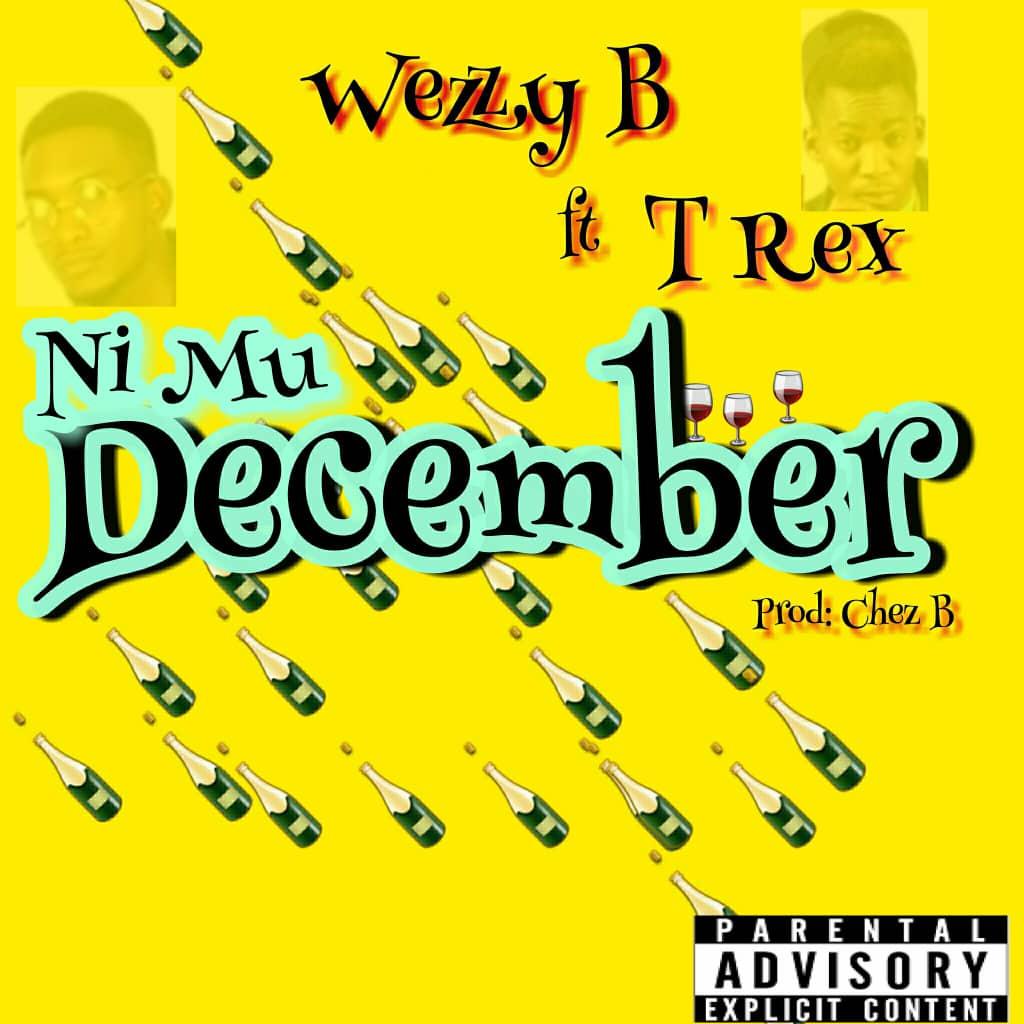 Wezzy B Ft. T Rex Nimu December