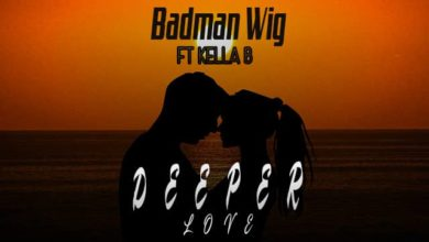 Badman Wig Ft. Kella Bee Deeper Love