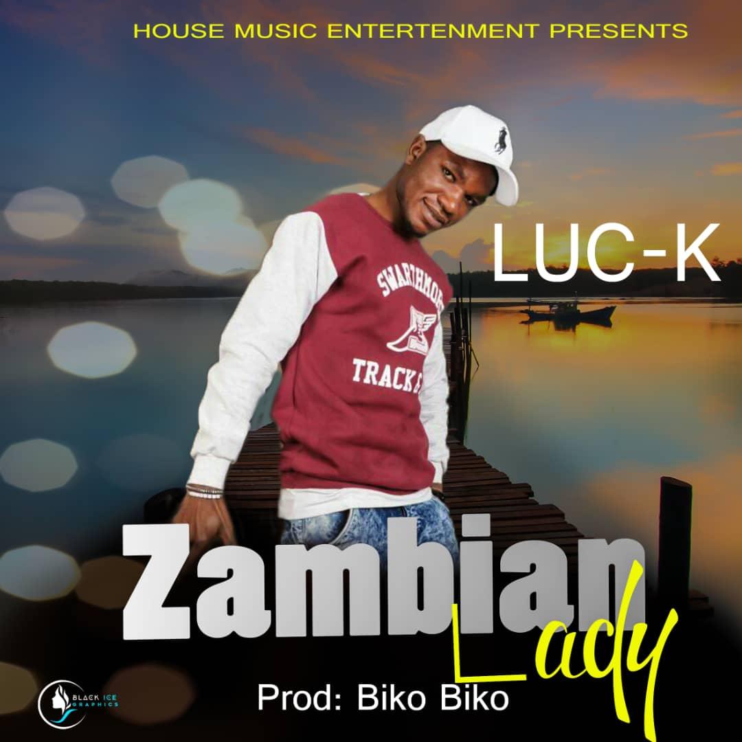Luc K Zambian Lady Prod. By Biko Biko