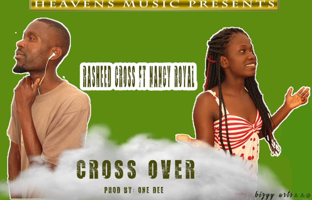 Rasheed Cross Ft. Nancy Royal Cross Over