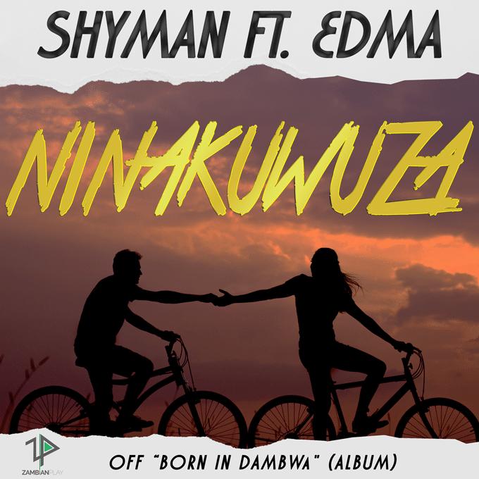 Shyman Ft. Edma Ninakuwuza