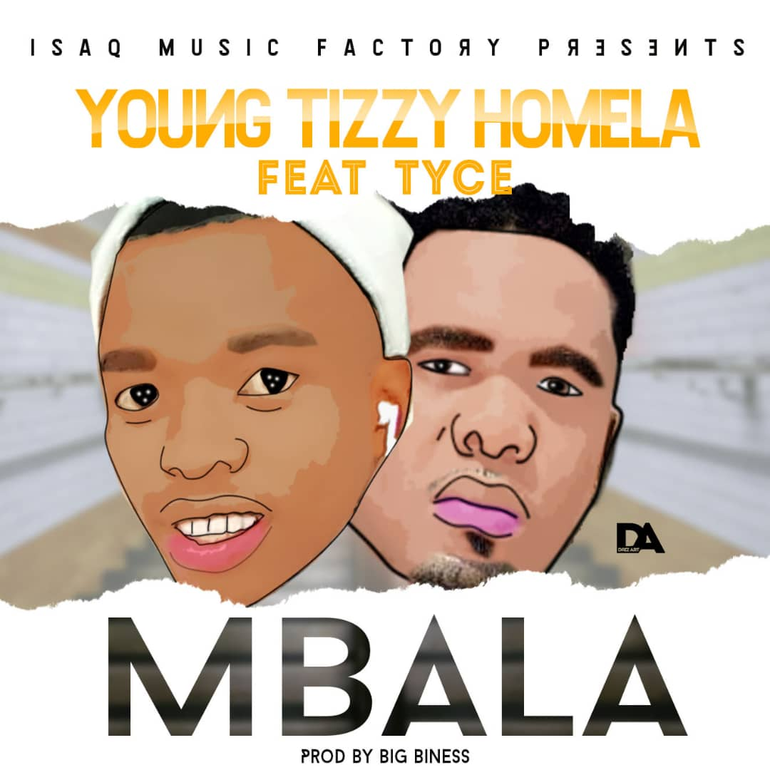Young Tizzy Homela Ft. Tyce Mbala