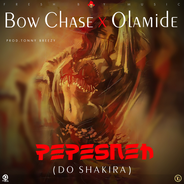 Bow Chase X Olamide Pepesneh Do Shakira