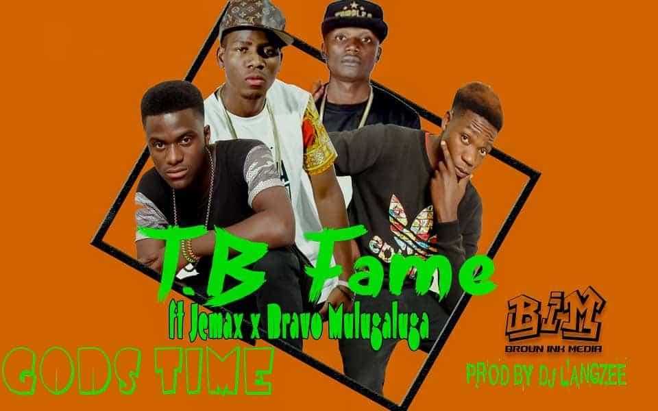 TB Fame Ft. Jemax Bravo Mulugaluga Gods Time