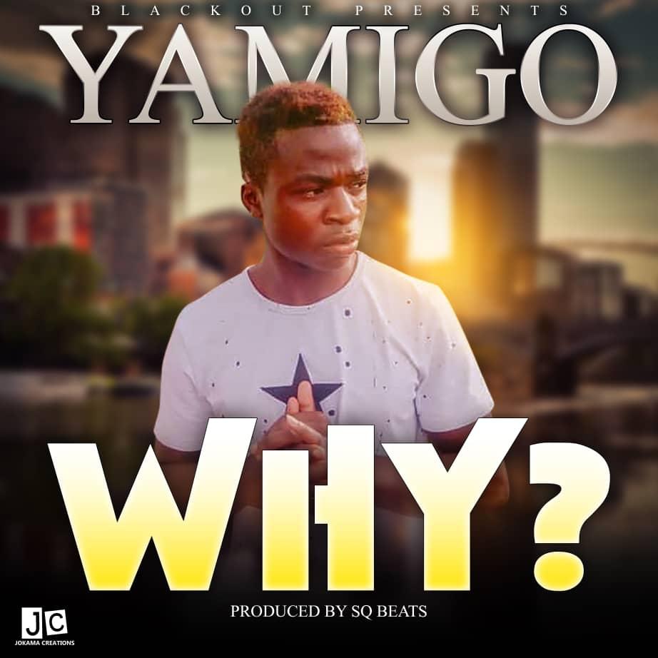 Yamigo Why Prod. By SQ Beats