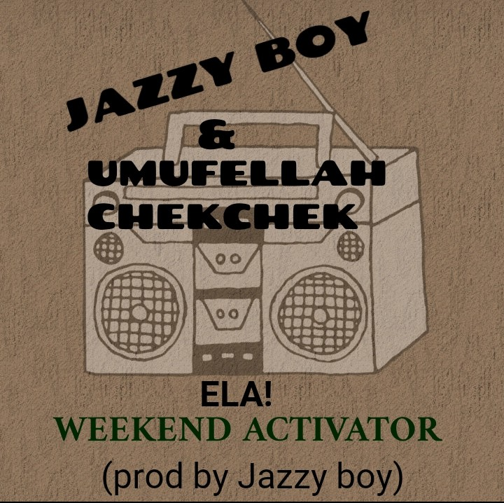 Jazzy Boy Umufellah Chek Chek ELA Weekend Activator