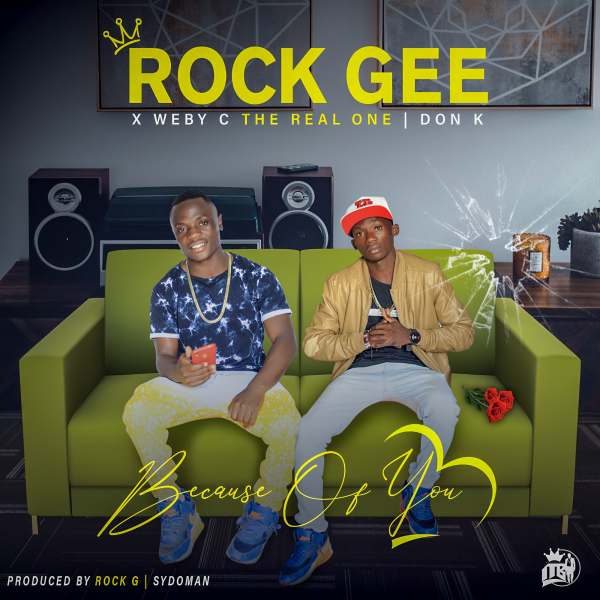 Rock G Ft. Weby C The Real One Don K Because Of You