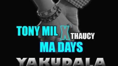 Photo of Tony Mil X Thaucy – Ma Days Yakudala