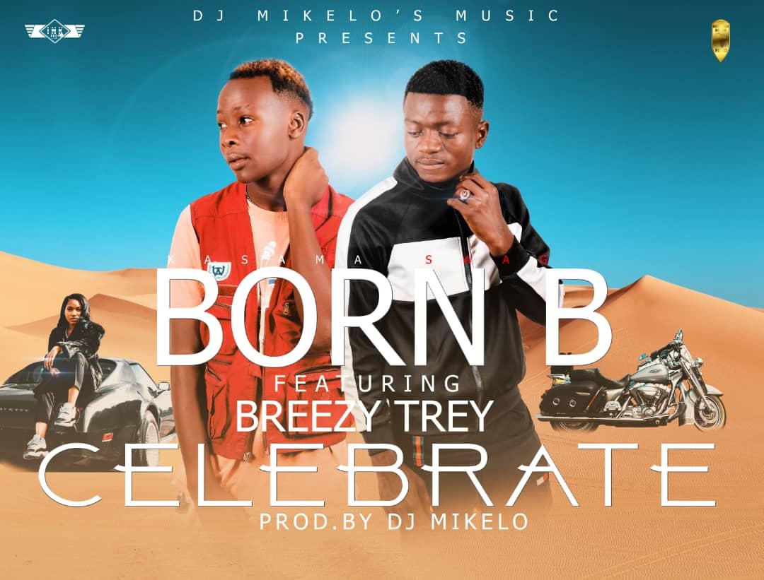 Born B Ft. Breezy Trey Celebrate