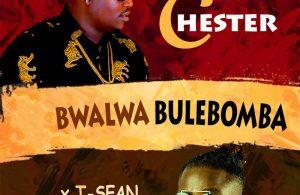 Chester Ft. T Sean Bwalwa Bulebomba