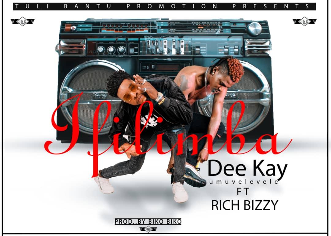 Dee Kay Ft. Rich bizz Ifilimba
