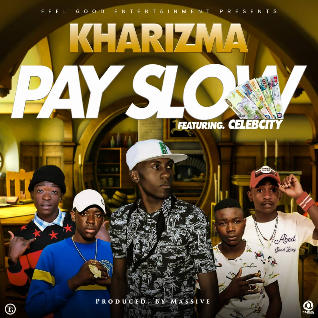 Kharizma Ft. Celeb City Pay Slow