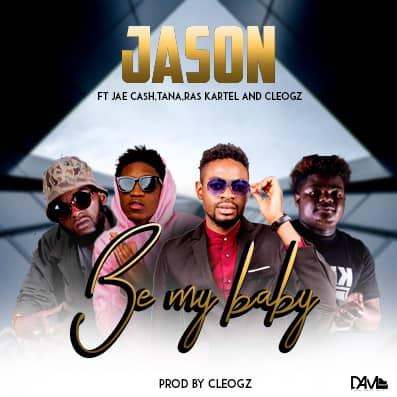 Jason Ft. Jae Cash Tana Ras Kartel CleoGz Be My Baby