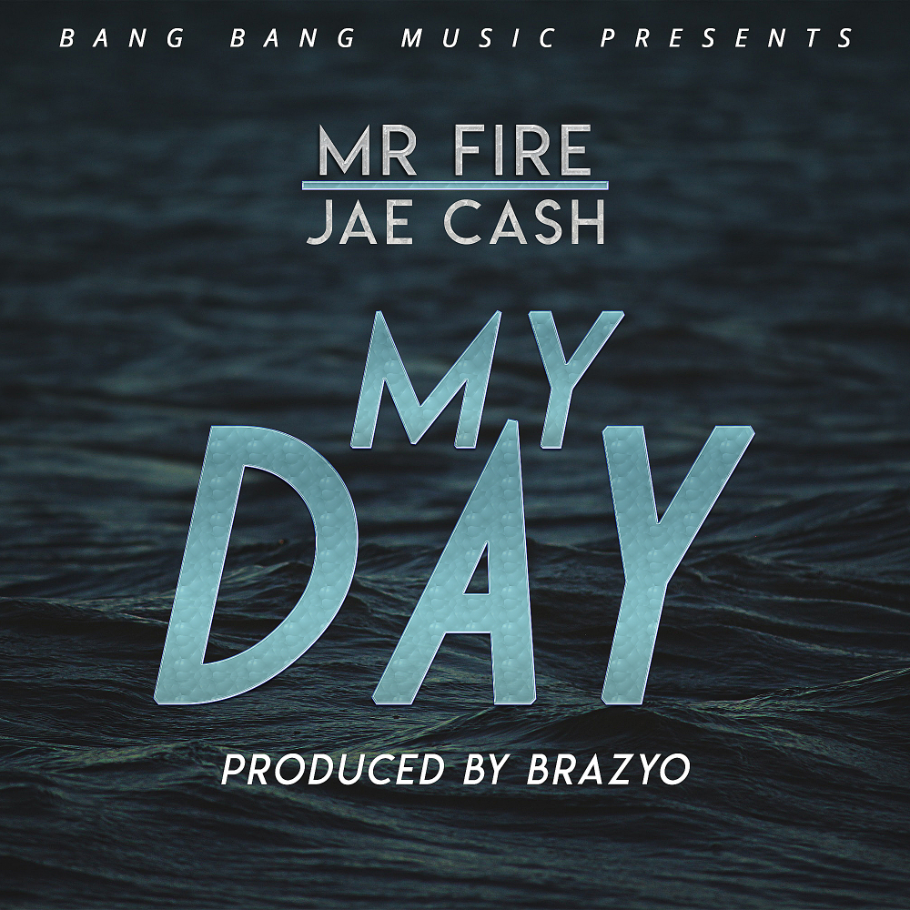 Mr Fire X Jae Cash My Day