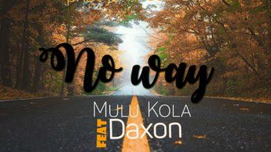 Photo of Mulu Kola Ft. Daxon – No Way (Prod. By Skillz)