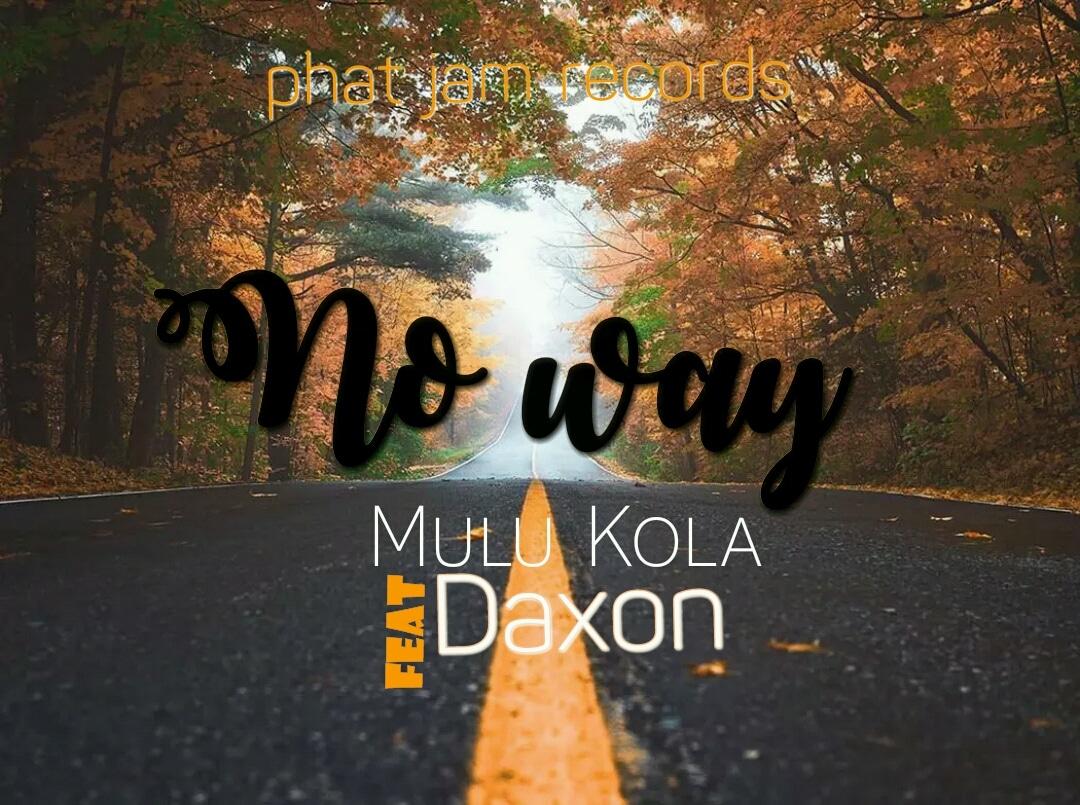 Mulu Kola Ft. Daxon No Way