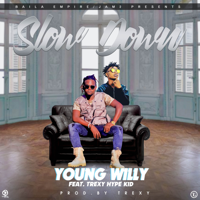 Young Willy Ft. Trexy Hype Kid Slow Down